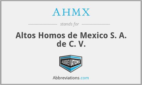 AHMX - Altos Homos de Mexico S. A. de C. V.