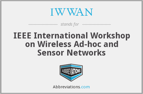IWWAN - IEEE International Workshop on Wireless Ad-hoc and Sensor Networks