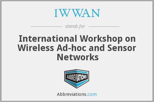 IWWAN - International Workshop on Wireless Ad-hoc and Sensor Networks