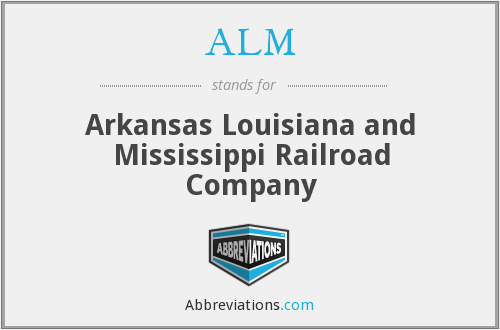 ALM - Arkansas Louisiana and Mississippi Railroad Company