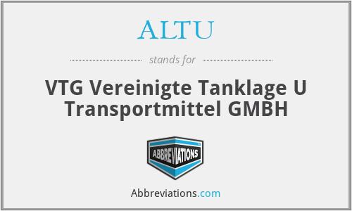 ALTU - VTG Vereinigte Tanklage U Transportmittel GMBH