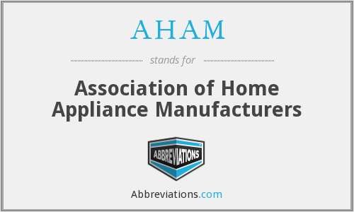 AHAM - Association of Home Appliance Manufacturers