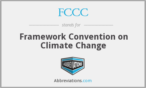 FCCC - Framework Convention on Climate Change
