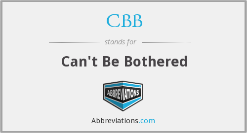 CBB - Can't Be Bothered