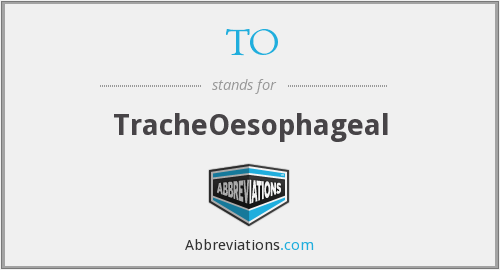 TO - TracheOesophageal