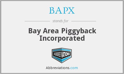 BAPX - Bay Area Piggyback Incorporated