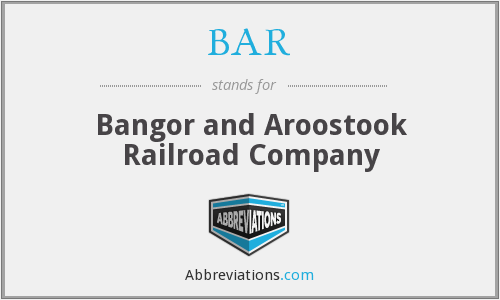 BAR - Bangor and Aroostook Railroad Company