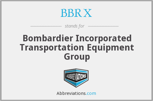 BBRX - Bombardier Incorporated Transportation Equipment Group
