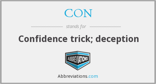 CON - Confidence trick; deception
