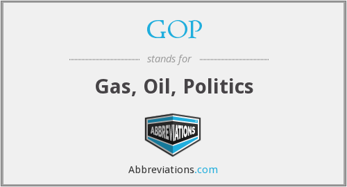 GOP - Gas, Oil, Politics