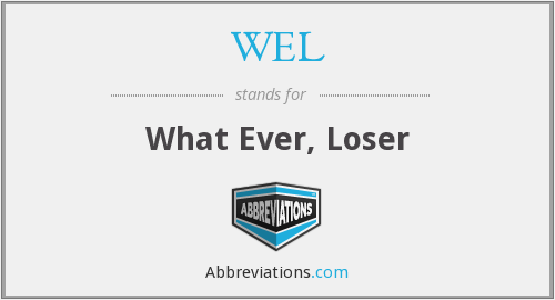 WEL - What Ever, Loser