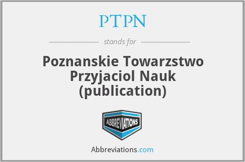 PTPN - Poznanskie Towarzstwo Przyjaciol Nauk (publication)