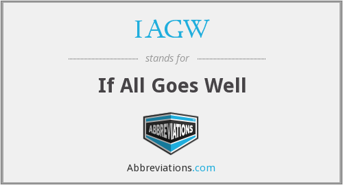 IAGW - If All Goes Well