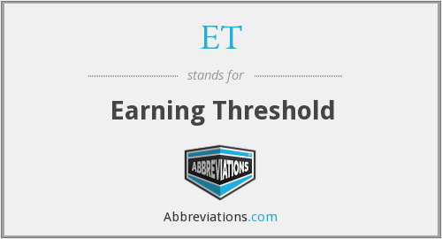 ET - Earning Threshold