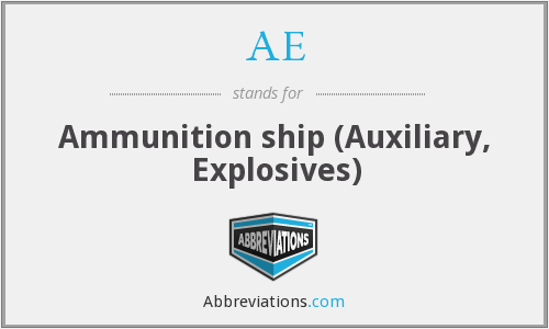 AE - Ammunition ship (Auxiliary, Explosives)