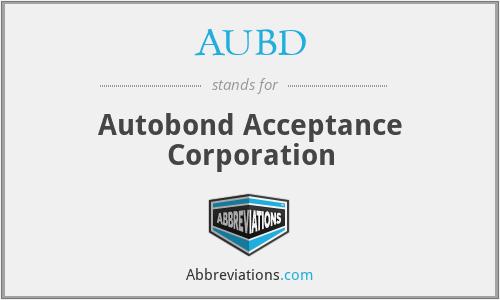 AUBD - Autobond Acceptance Corporation