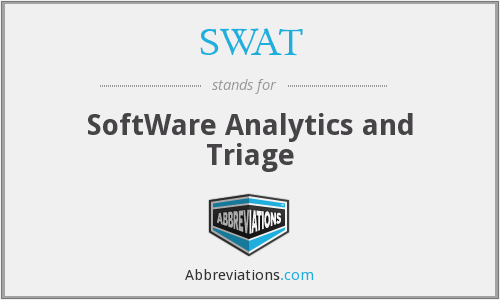 SWAT - SoftWare Analytics and Triage