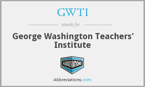 GWTI - George Washington Teachers' Institute