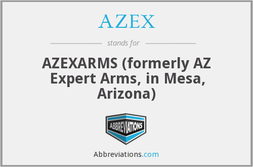 AZEX - AZEXARMS (formerly AZ Expert Arms, in Mesa, Arizona)