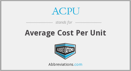 ACPU - Average Cost Per Unit