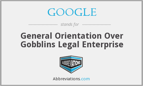 GOOGLE - General Orientation Over Gobblins Legal Enterprise