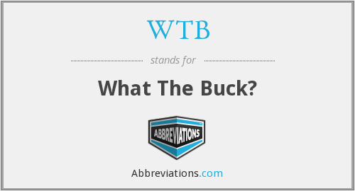 WTB - What The Buck?