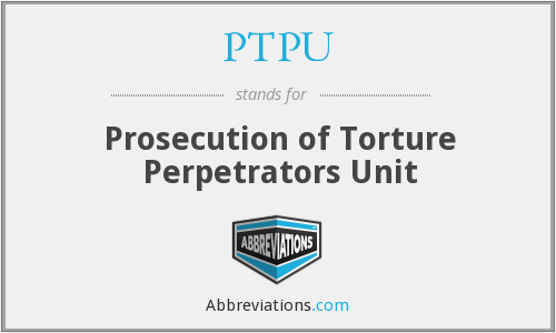 PTPU - Prosecution of Torture Perpetrators Unit