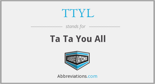 TTYL - Ta Ta You All