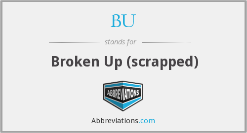 BU - Broken Up (scrapped)