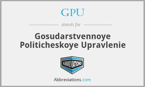 GPU - Gosudarstvennoye Politicheskoye Upravlenie