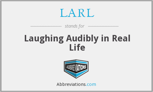 LARL - Laughing Audibly in Real Life