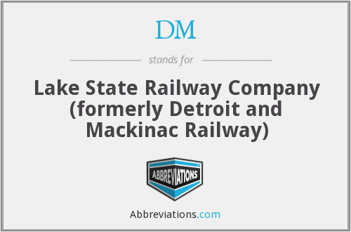 DM - Lake State Railway Company (formerly Detroit and Mackinac Railway)