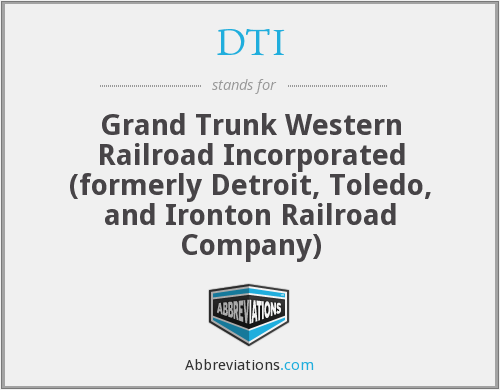 DTI - Grand Trunk Western Railroad Incorporated (formerly Detroit, Toledo, and Ironton Railroad Company)