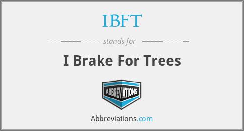 IBFT - I Brake For Trees