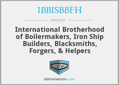 IBBISBBFH - International Brotherhood of Boilermakers, Iron Ship Builders, Blacksmiths, Forgers, & Helpers