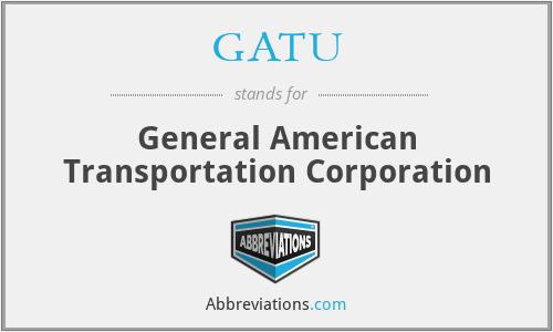 GATU - General American Transportation Corporation
