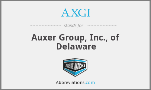 AXGI - Auxer Group, Inc., of Delaware
