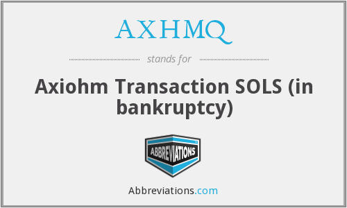 AXHMQ - Axiohm Transaction SOLS (in bankruptcy)