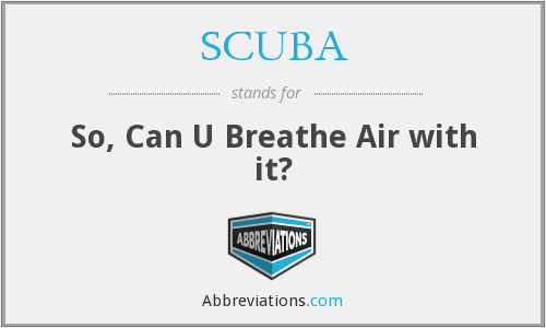 SCUBA - So, Can U Breathe Air with it?