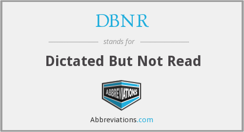 DBNR - Dictated But Not Read
