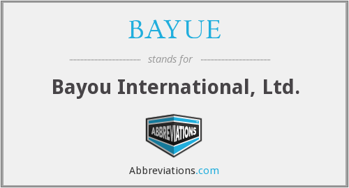 BAYUE - Bayou International, Ltd.