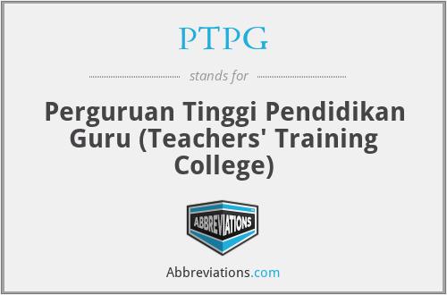 PTPG - Perguruan Tinggi Pendidikan Guru (Teachers' Training College)