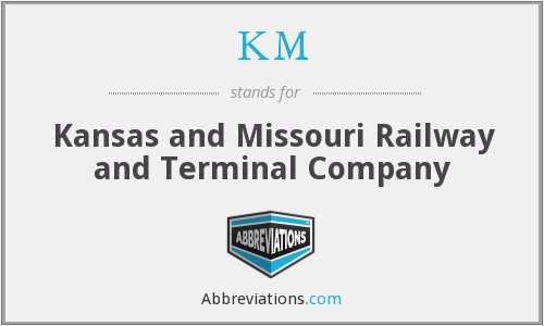KM - Kansas and Missouri Railway and Terminal Company