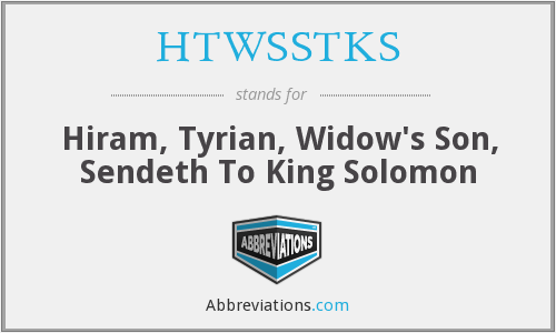 HTWSSTKS - Hiram, Tyrian, Widow's Son, Sendeth To King Solomon