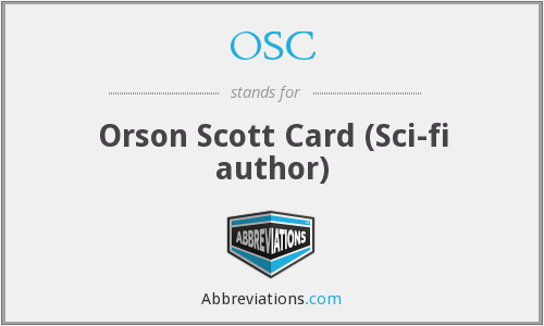 OSC - Orson Scott Card (Sci-fi author)