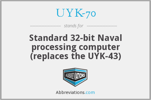 UYK-70 - Standard 32-bit Naval processing computer (replaces the UYK-43)