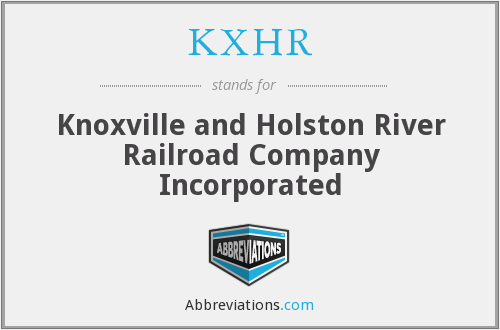 KXHR - Knoxville and Holston River Railroad Company Incorporated