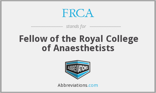 FRCA - Fellow of the Royal College of Anaesthetists