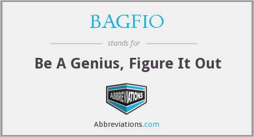 BAGFIO - Be A Genius, Figure It Out