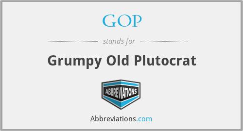 GOP - Grumpy Old Plutocrat